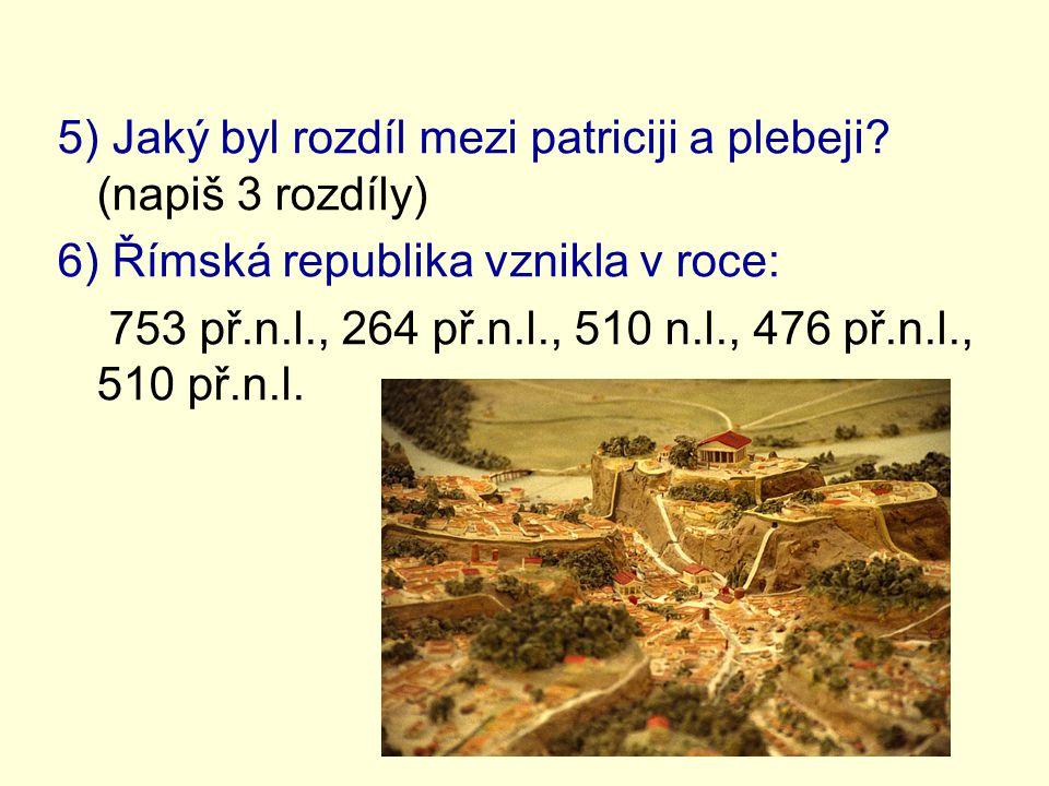 5) Jaký byl rozdíl mezi patriciji a plebeji.
