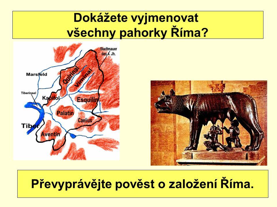 Dokážete vyjmenovat všechny pahorky Říma? Převyprávějte pověst o založení Říma.