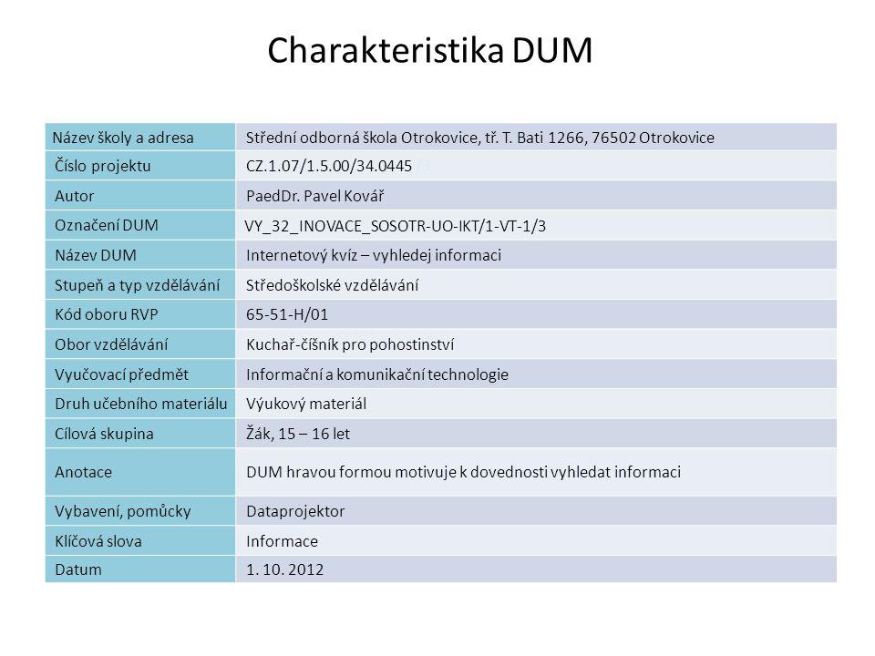 Internetový kvíz – vyhledání informace Střední odborná škola Otrokovice www.zlinskedumy.cz Autorem materiálu a všech jeho částí, není-li uvedeno jinak, je PaedDr.