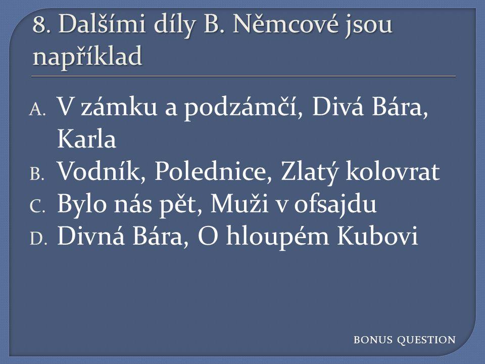 7. Kterou z pohádek nenapsala B. Němcová. A. O Popelce B.