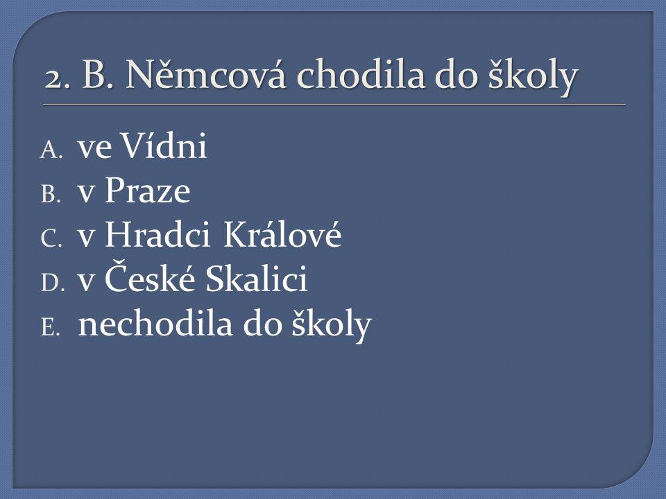 1. Božena Němcová se narodila A. Roku 1820 v Praze a dali jí jméno Božena B.