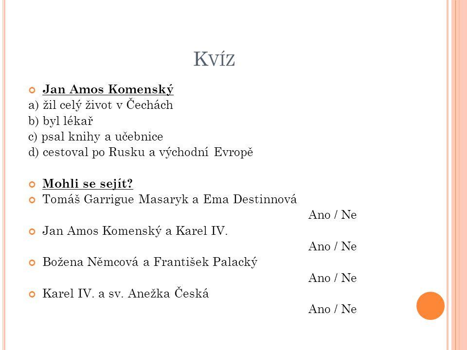 K VÍZ Jan Amos Komenský a) žil celý život v Čechách b) byl lékař c) psal knihy a učebnice d) cestoval po Rusku a východní Evropě Mohli se sejít? Tomáš