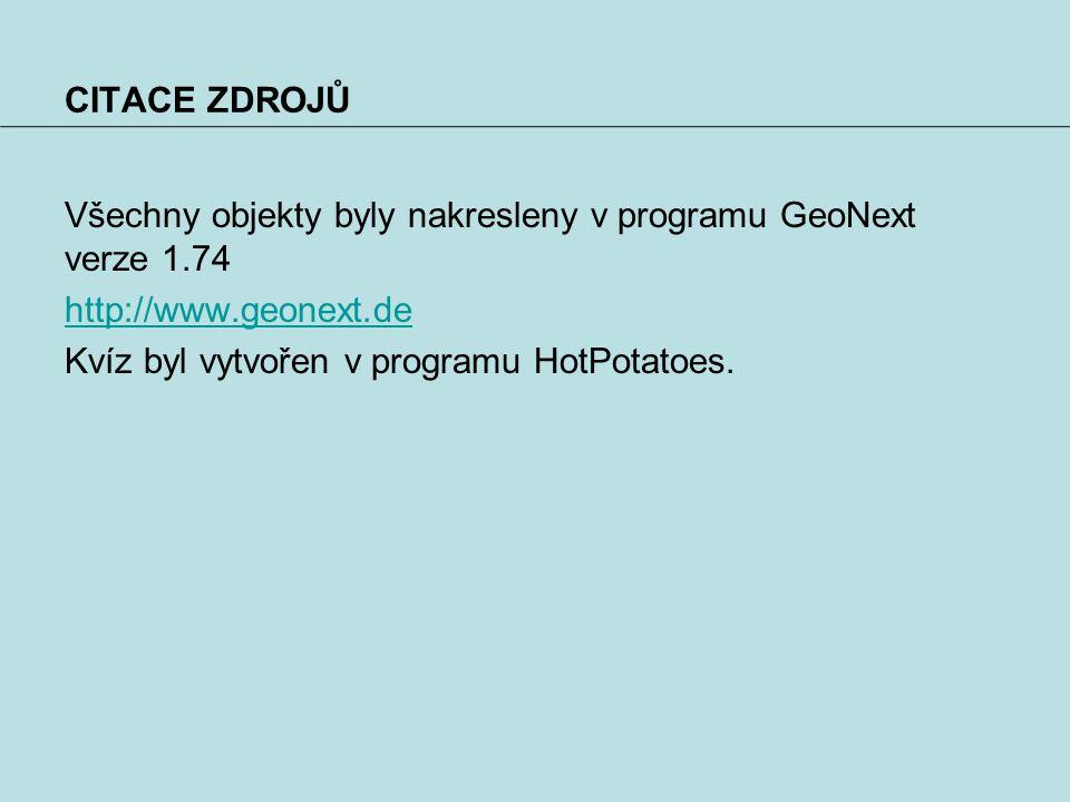 CITACE ZDROJŮ Všechny objekty byly nakresleny v programu GeoNext verze 1.74 http://www.geonext.de Kvíz byl vytvořen v programu HotPotatoes.