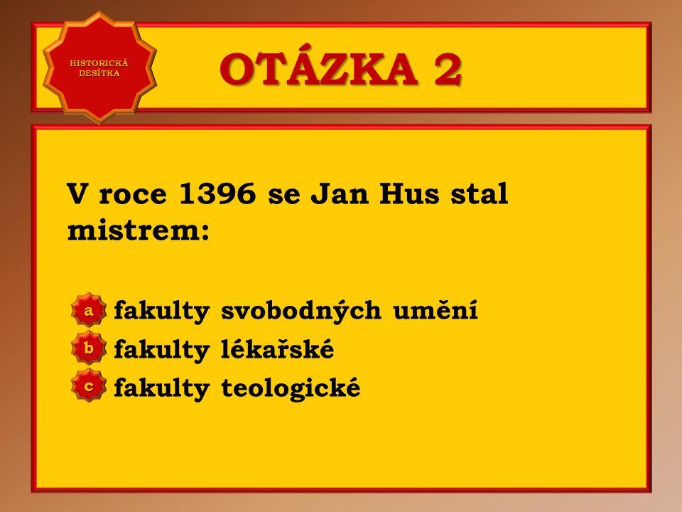 OTÁZKA 1 Jan Hus se narodil kolem roku 1370 v: Hustopečích u Brna Husinci u Prachatic Husovicích a b c Správně b Vaše odpověď: c HISTORICKÁ DESÍTKA HISTORICKÁ DESÍTKA