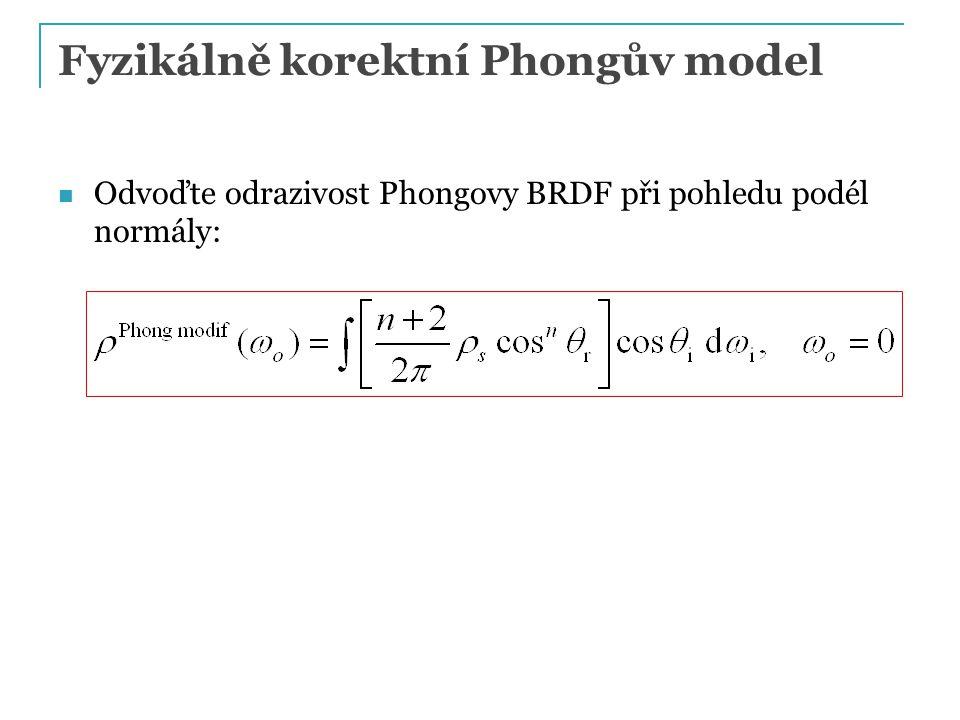 Fyzikálně korektní Phongův model Odvoďte odrazivost Phongovy BRDF při pohledu podél normály: