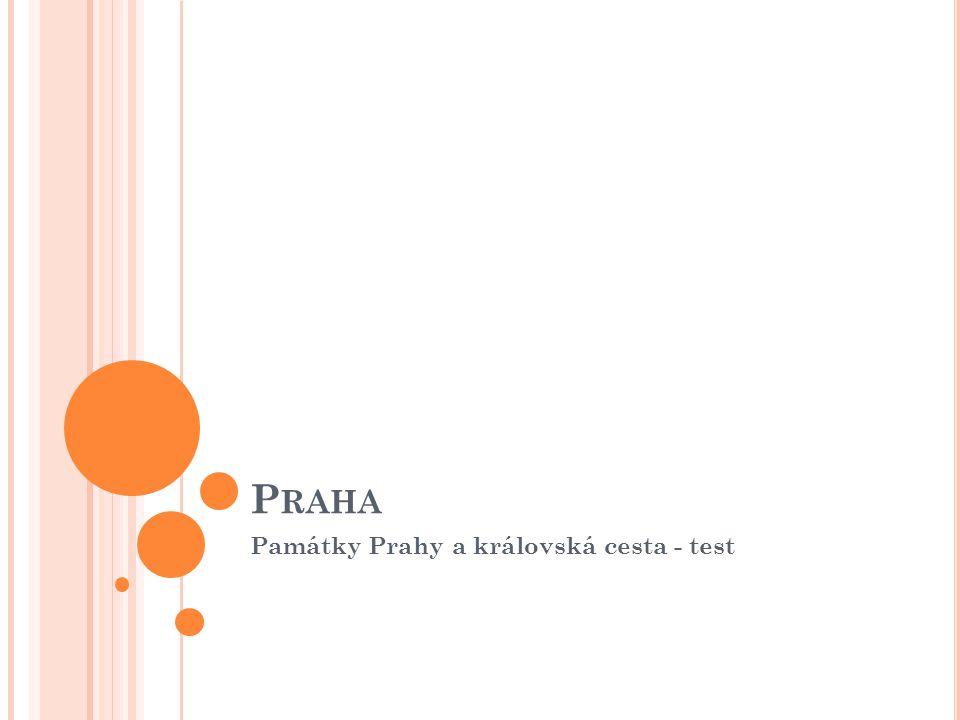 P RAHA Památky Prahy a královská cesta - test