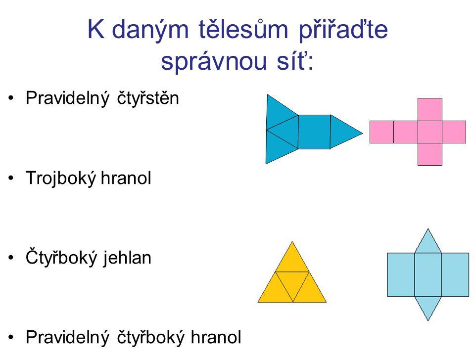 K daným tělesům přiřaďte správnou síť: Pravidelný čtyřstěn Trojboký hranol Čtyřboký jehlan Pravidelný čtyřboký hranol