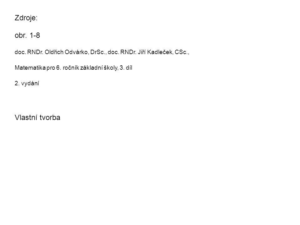 Zdroje: obr. 1-8 doc. RNDr. Oldřich Odvárko, DrSc., doc. RNDr. Jiří Kadleček, CSc., Matematika pro 6. ročník základní školy, 3. díl 2. vydání Vlastní