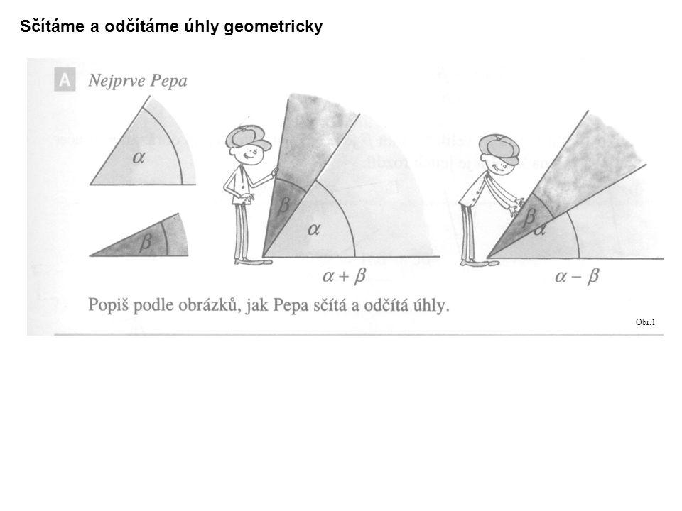 Sčítáme a odčítáme úhly geometricky Obr.1
