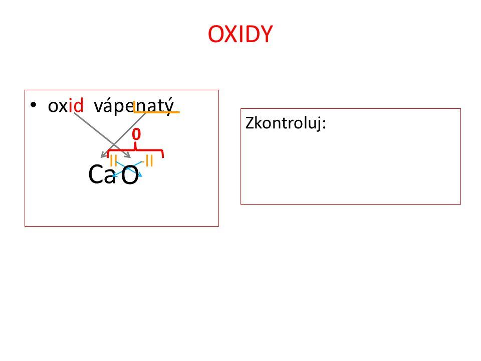 OXIDY oxid vápenatý Ca II-II O Zkontroluj: 0