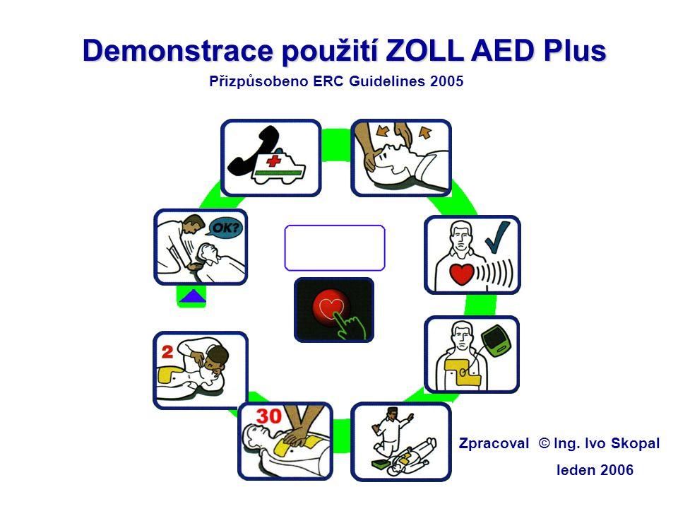 Demonstrace použití ZOLL AED Plus Přizpůsobeno ERC Guidelines 2005 Zpracoval © Ing. Ivo Skopal leden 2006
