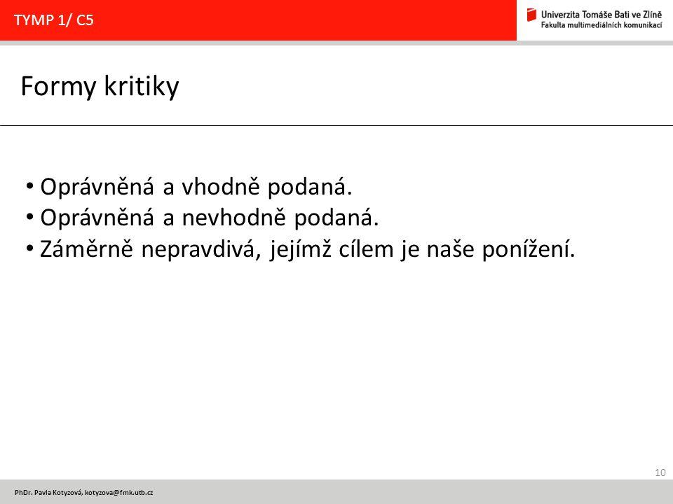 10 PhDr. Pavla Kotyzová, kotyzova@fmk.utb.cz Formy kritiky TYMP 1/ C5 Oprávněná a vhodně podaná.