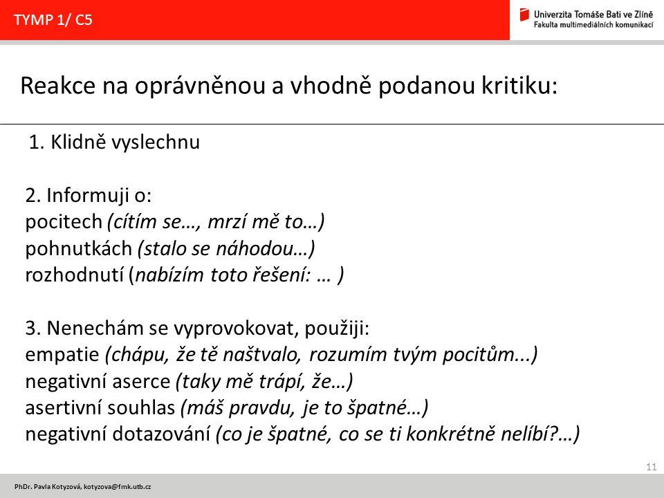 11 PhDr. Pavla Kotyzová, kotyzova@fmk.utb.cz Reakce na oprávněnou a vhodně podanou kritiku: TYMP 1/ C5 1. Klidně vyslechnu 2. Informuji o: pocitech (c