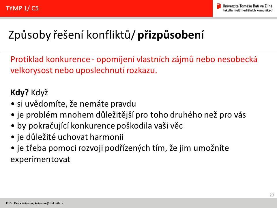 23 PhDr. Pavla Kotyzová, kotyzova@fmk.utb.cz Způsoby řešení konfliktů/ přizpůsobení TYMP 1/ C5 Protiklad konkurence - opomíjení vlastních zájmů nebo n