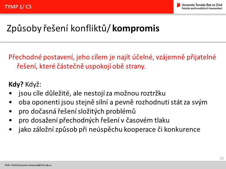 24 PhDr. Pavla Kotyzová, kotyzova@fmk.utb.cz Způsoby řešení konfliktů/ kompromis TYMP 1/ C5 Přechodné postavení, jeho cílem je najít účelné, vzájemně