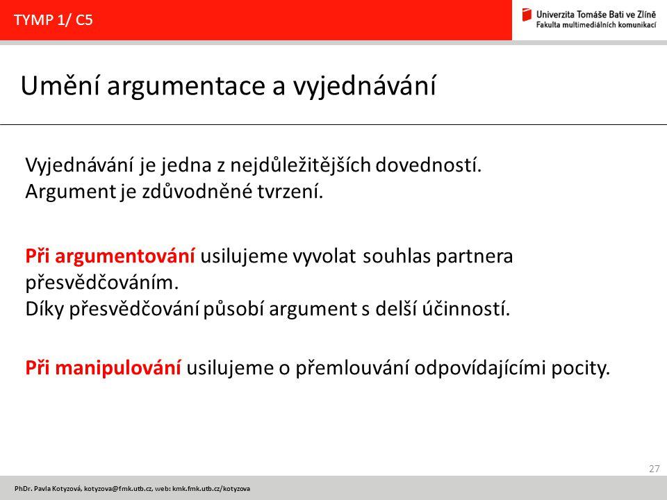 27 PhDr. Pavla Kotyzová, kotyzova@fmk.utb.cz, web: kmk.fmk.utb.cz/kotyzova Umění argumentace a vyjednávání TYMP 1/ C5 Vyjednávání je jedna z nejdůleži