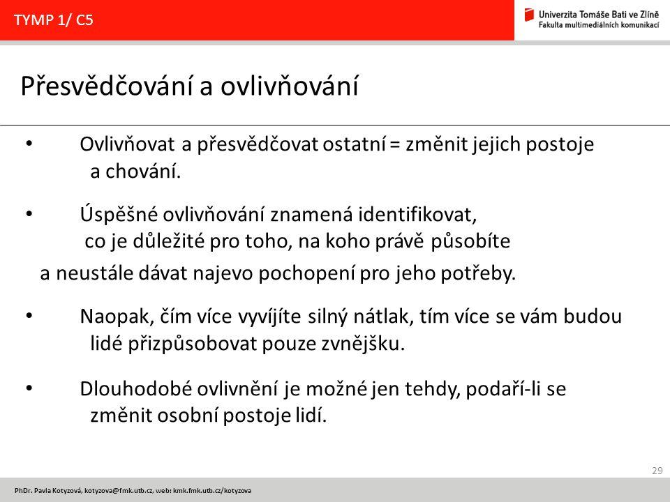 29 PhDr. Pavla Kotyzová, kotyzova@fmk.utb.cz, web: kmk.fmk.utb.cz/kotyzova Přesvědčování a ovlivňování TYMP 1/ C5 Ovlivňovat a přesvědčovat ostatní =