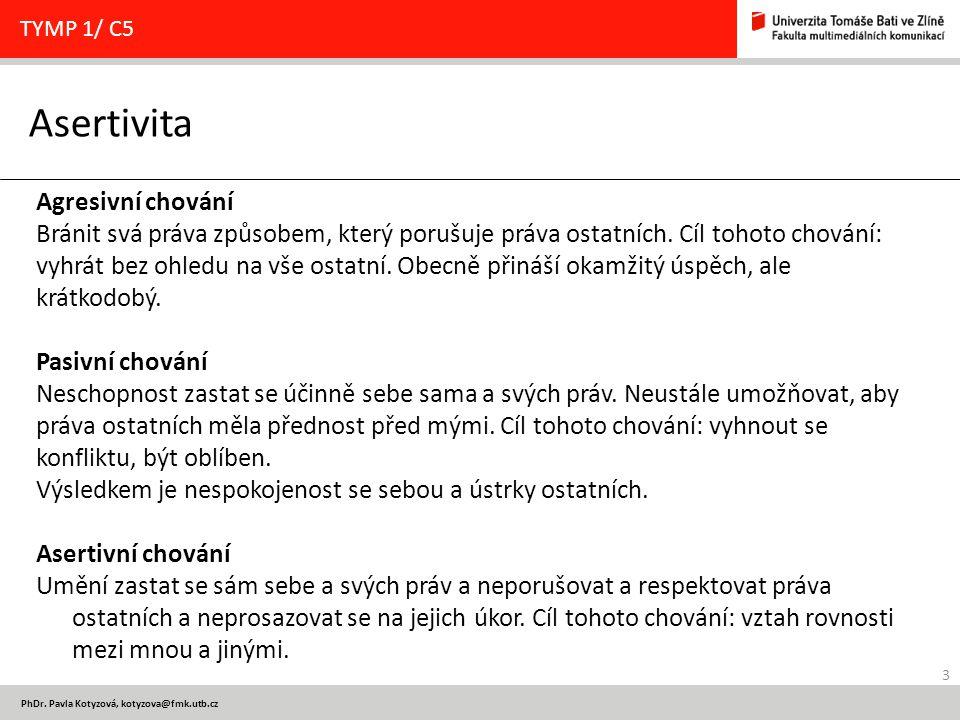 3 PhDr. Pavla Kotyzová, kotyzova@fmk.utb.cz Asertivita TYMP 1/ C5 Agresivní chování Bránit svá práva způsobem, který porušuje práva ostatních. Cíl toh