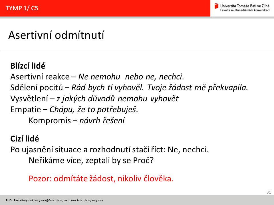 31 PhDr. Pavla Kotyzová, kotyzova@fmk.utb.cz, web: kmk.fmk.utb.cz/kotyzova Asertivní odmítnutí TYMP 1/ C5 Blízcí lidé Asertivní reakce – Ne nemohu neb