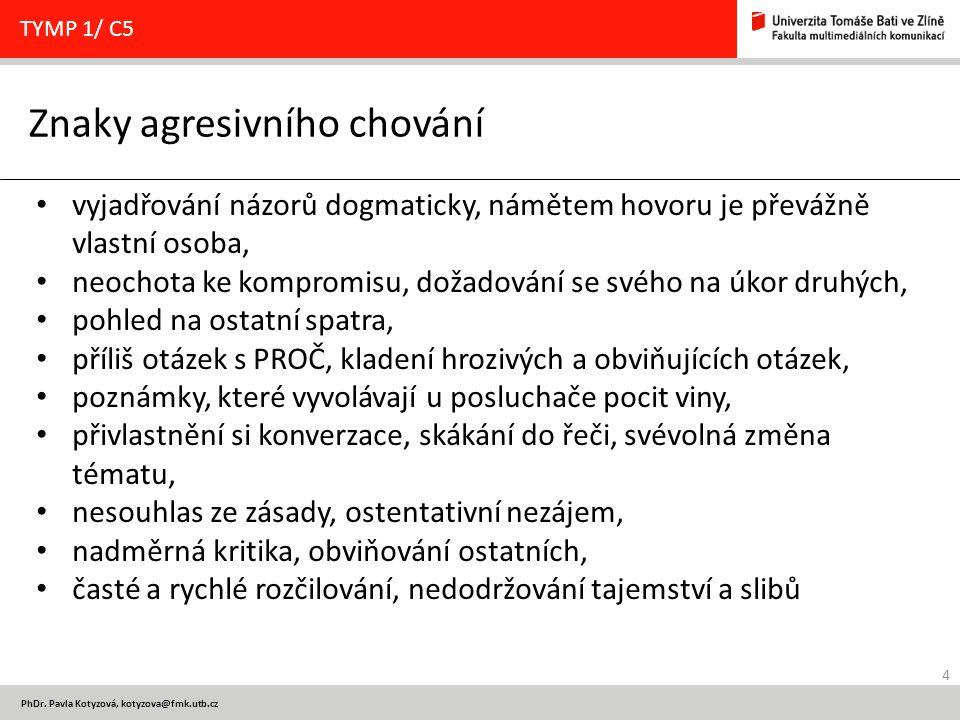 4 PhDr. Pavla Kotyzová, kotyzova@fmk.utb.cz Znaky agresivního chování TYMP 1/ C5 vyjadřování názorů dogmaticky, námětem hovoru je převážně vlastní oso
