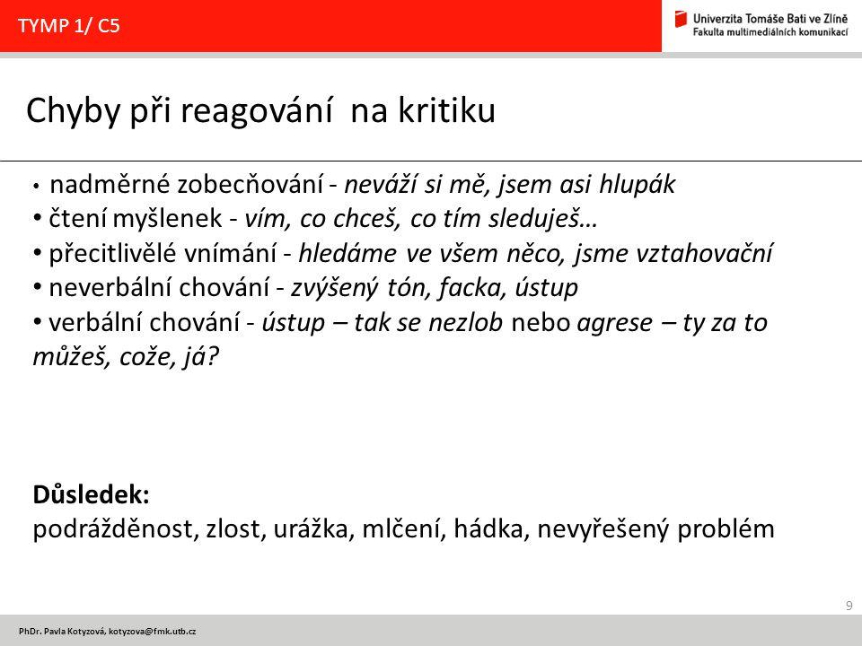 9 PhDr. Pavla Kotyzová, kotyzova@fmk.utb.cz Chyby při reagování na kritiku TYMP 1/ C5 nadměrné zobecňování - neváží si mě, jsem asi hlupák čtení myšle