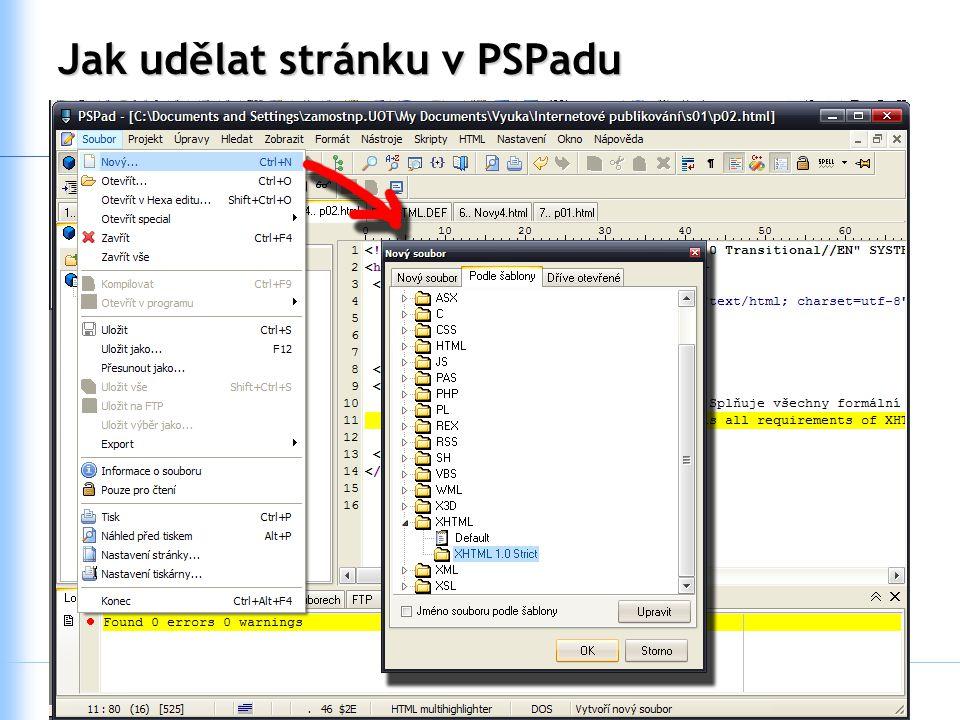 N111031 Internetové publikování Cvičení 1. Základy tvorby XHTML kódu Jak udělat stránku v PSPadu