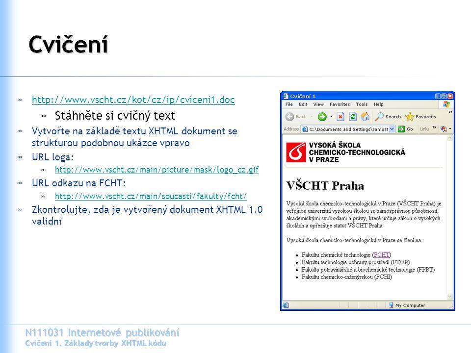 N111031 Internetové publikování Cvičení 1. Základy tvorby XHTML kódu Cvičení »http://www.vscht.cz/kot/cz/ip/cviceni1.dochttp://www.vscht.cz/kot/cz/ip/