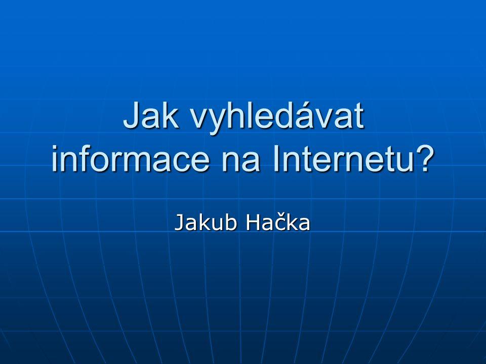 Jak vyhledávat informace na Internetu? Jakub Hačka
