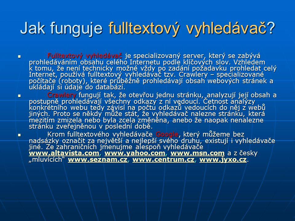 Jak funguje fulltextový vyhledávač? Fulltextový vyhledávač je specializovaný server, který se zabývá prohledáváním obsahu celého Internetu podle klíčo