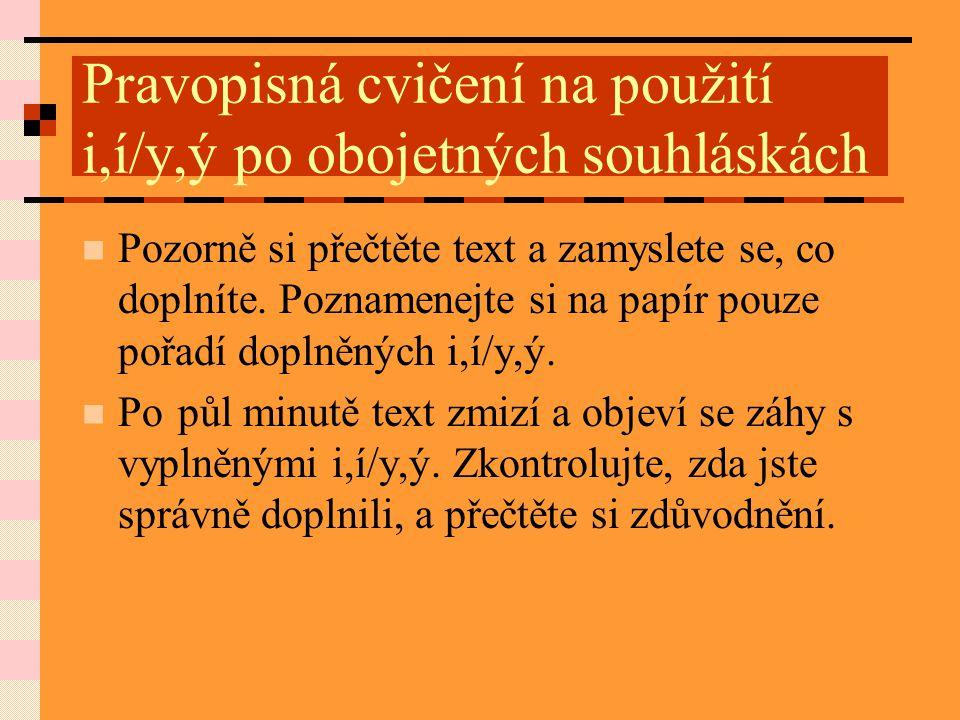 Pravopisná cvičení na použití i,í/y,ý po obojetných souhláskách Pozorně si přečtěte text a zamyslete se, co doplníte.