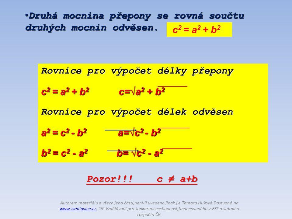 c 2 = a 2 + b 2 Druhá mocnina přepony se rovná součtu druhých mocnin odvěsen.