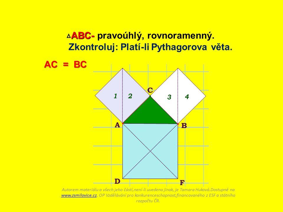 AC = BC ABC- ABC- pravoúhlý, rovnoramenný. Zkontroluj: Platí-li Pythagorova věta.