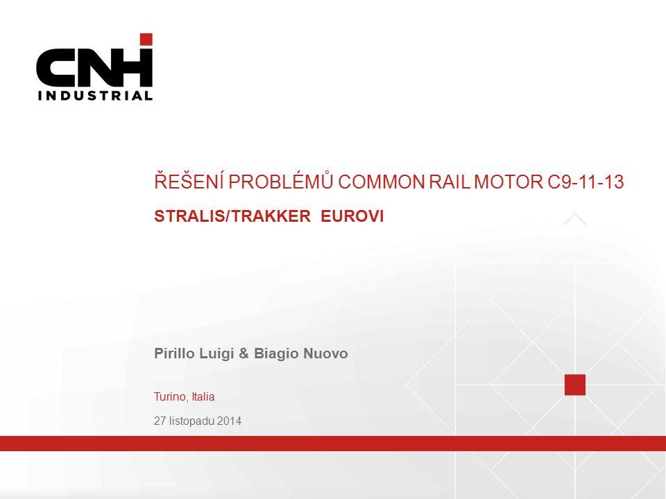ŘEŠENÍ PROBLÉMŮ COMMON RAIL MOTOR C9-11-13 STRALIS/TRAKKER EUROVI Pirillo Luigi & Biagio Nuovo Turino, Italia 27 listopadu 2014
