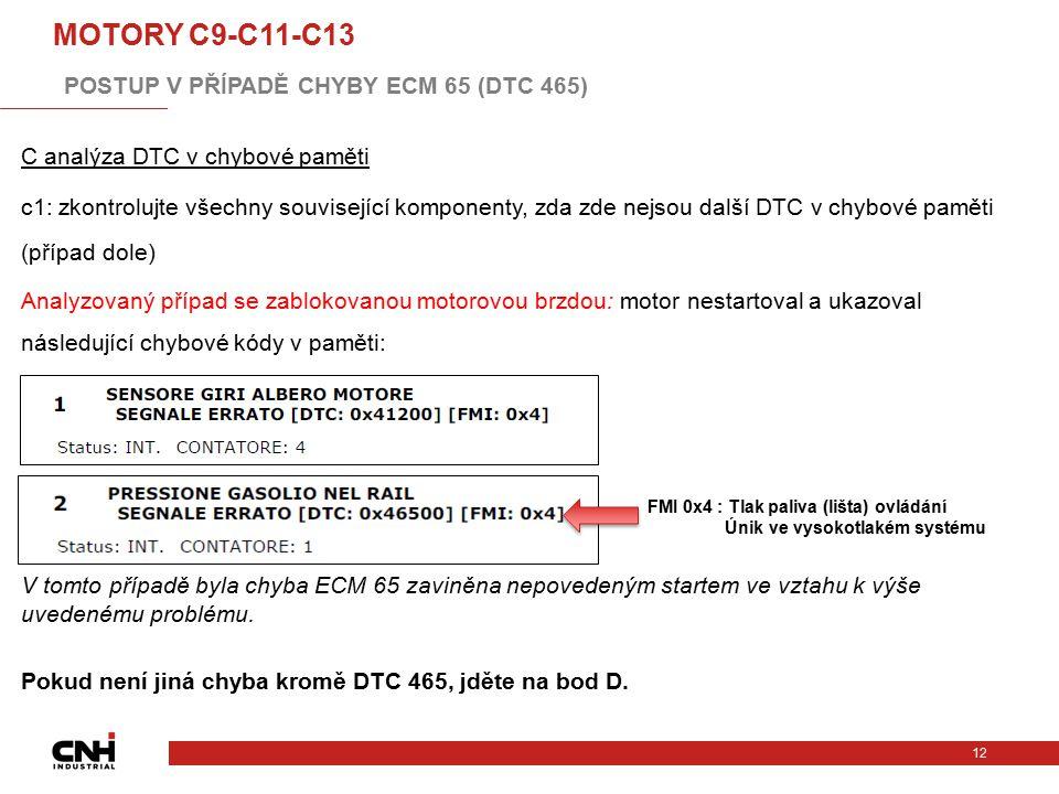 C analýza DTC v chybové paměti c1: zkontrolujte všechny související komponenty, zda zde nejsou další DTC v chybové paměti (případ dole) Analyzovaný př