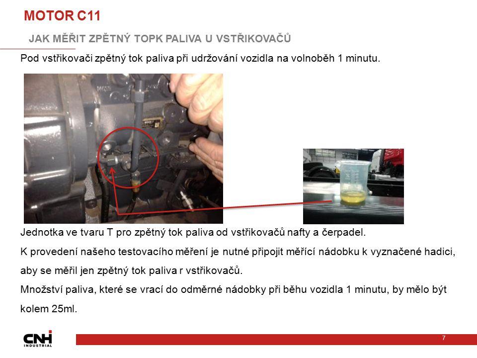 7 MOTOR C11 JAK MĚŘIT ZPĚTNÝ TOPK PALIVA U VSTŘIKOVAČŮ C11-13 Pod vstřikovači zpětný tok paliva při udržování vozidla na volnoběh 1 minutu. Jednotka v