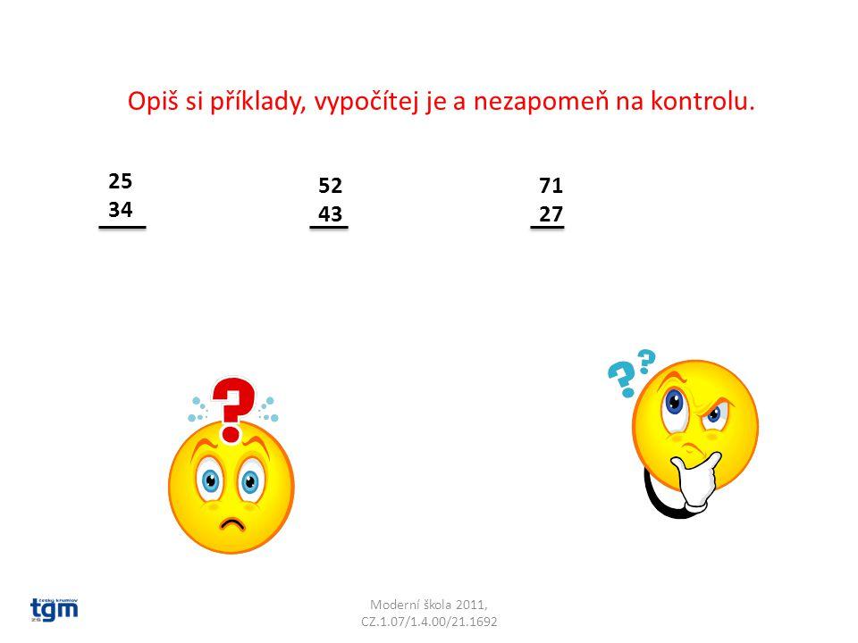 Moderní škola 2011, CZ.1.07/1.4.00/21.1692 Opiš si příklady, vypočítej je a nezapomeň na kontrolu.