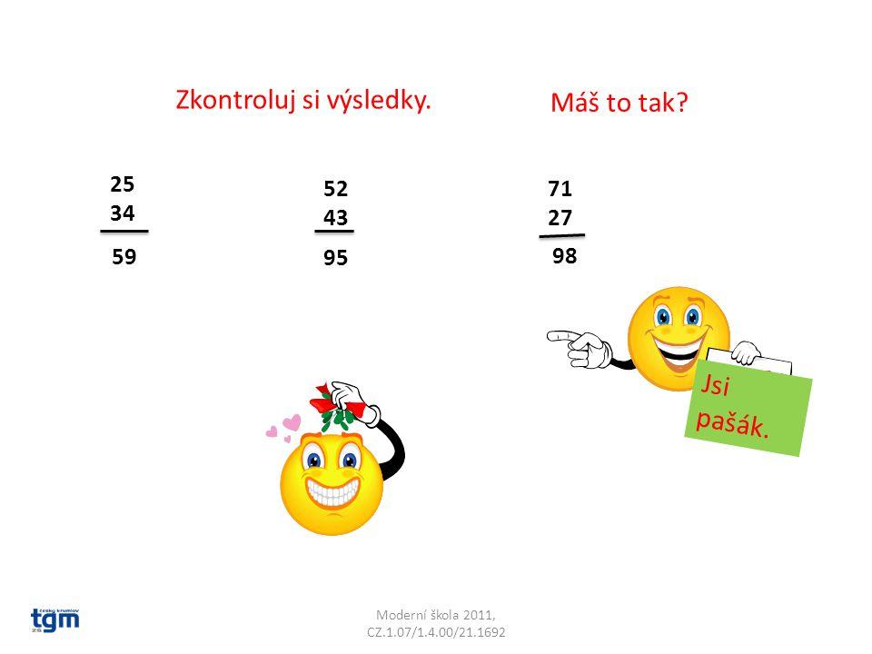 Moderní škola 2011, CZ.1.07/1.4.00/21.1692 Zkontroluj si výsledky. 25 34 52 43 71 27 59 95 98 Jsi pašák. Máš to tak?