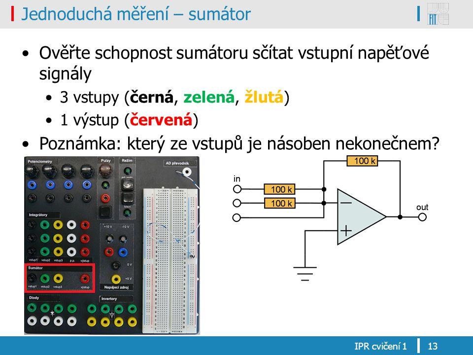 Jednoduchá měření – sumátor Ověřte schopnost sumátoru sčítat vstupní napěťové signály 3 vstupy (černá, zelená, žlutá) 1 výstup (červená) Poznámka: který ze vstupů je násoben nekonečnem.