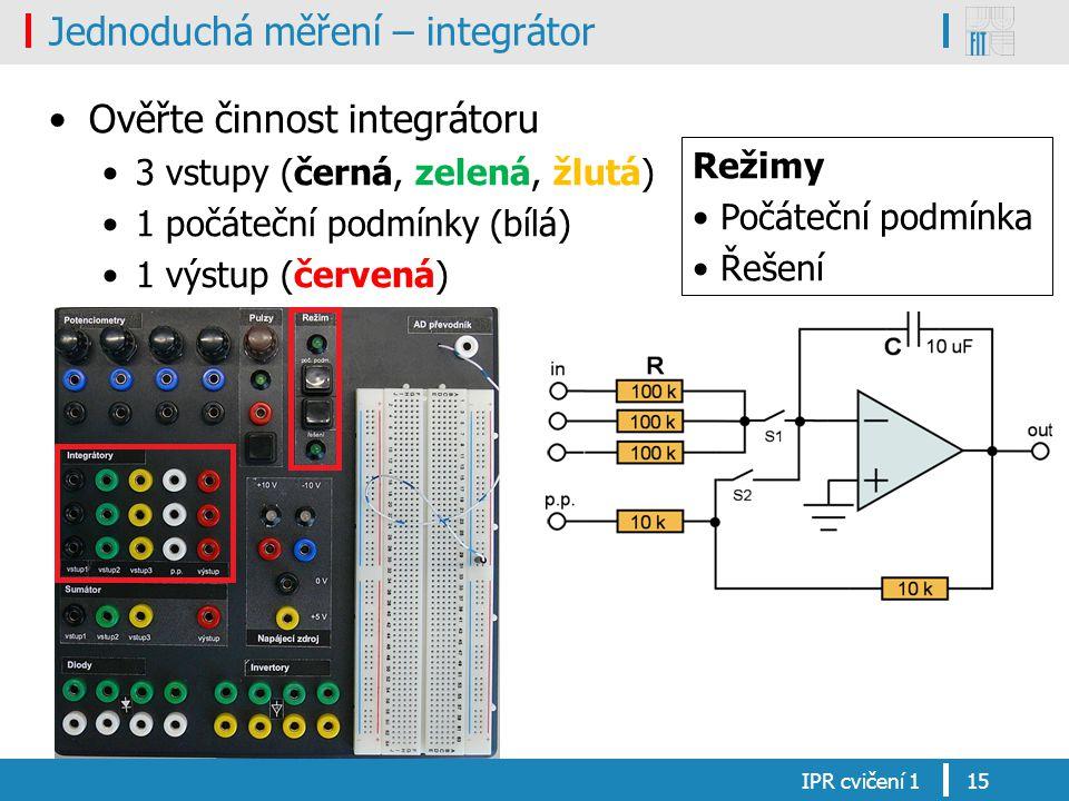 Jednoduchá měření – integrátor Ověřte činnost integrátoru 3 vstupy (černá, zelená, žlutá) 1 počáteční podmínky (bílá) 1 výstup (červená) IPR cvičení 1
