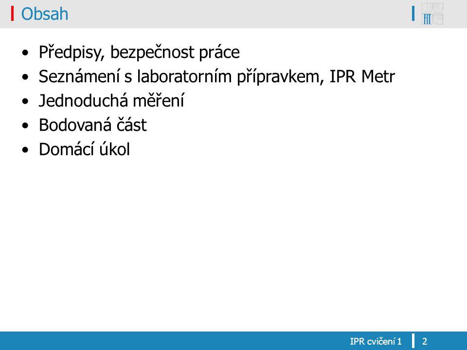 Obsah Předpisy, bezpečnost práce Seznámení s laboratorním přípravkem, IPR Metr Jednoduchá měření Bodovaná část Domácí úkol IPR cvičení 12