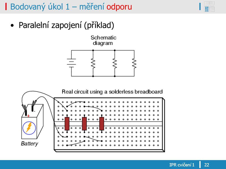 Bodovaný úkol 1 – měření odporu Paralelní zapojení (příklad) IPR cvičení 122