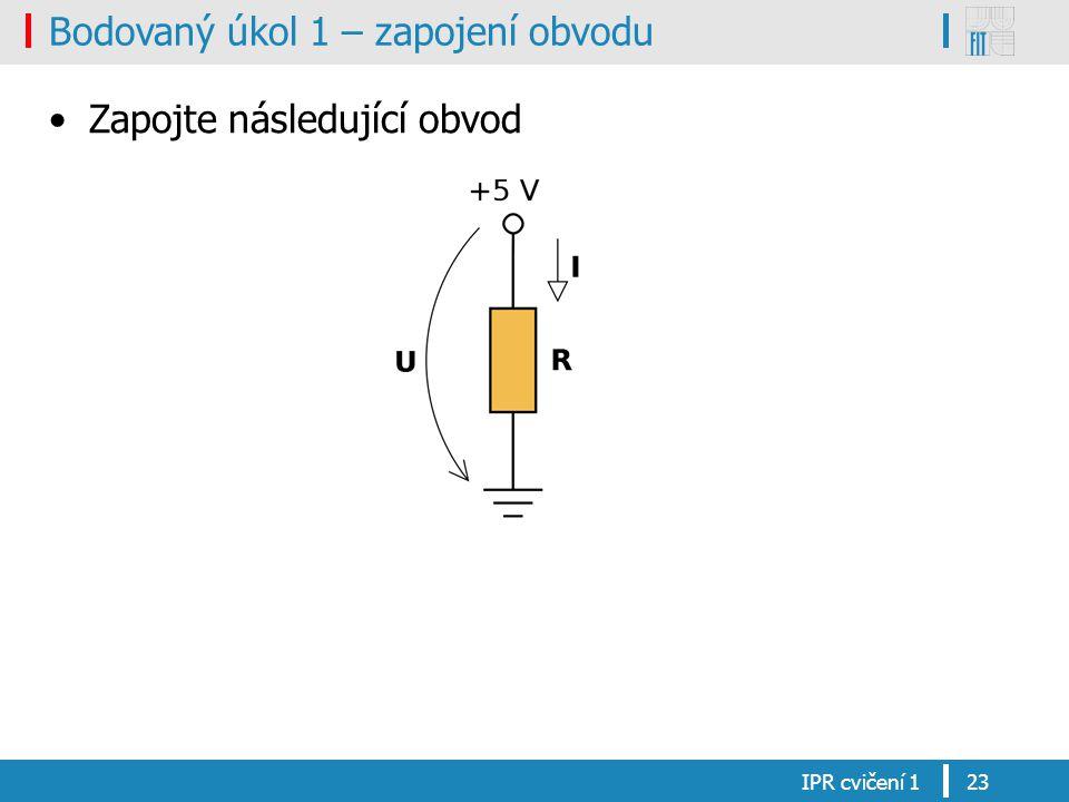 Bodovaný úkol 1 – zapojení obvodu Zapojte následující obvod IPR cvičení 123