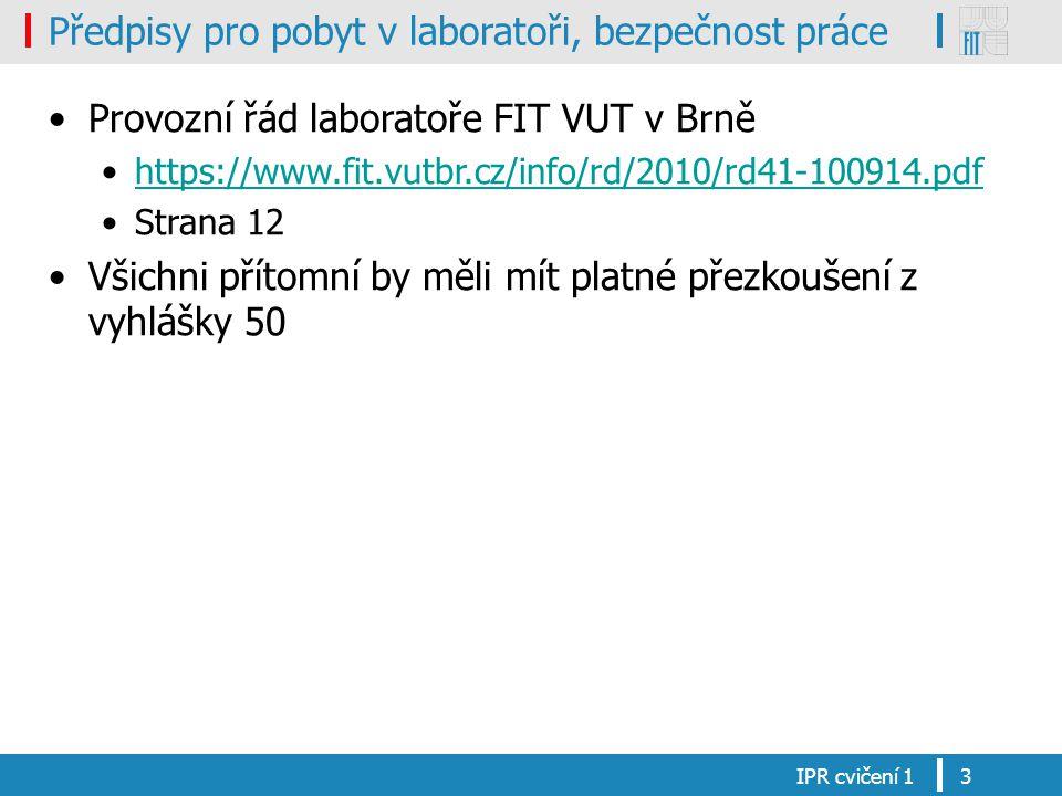 Předpisy pro pobyt v laboratoři, bezpečnost práce Provozní řád laboratoře FIT VUT v Brně https://www.fit.vutbr.cz/info/rd/2010/rd41-100914.pdf Strana 12 Všichni přítomní by měli mít platné přezkoušení z vyhlášky 50 IPR cvičení 13