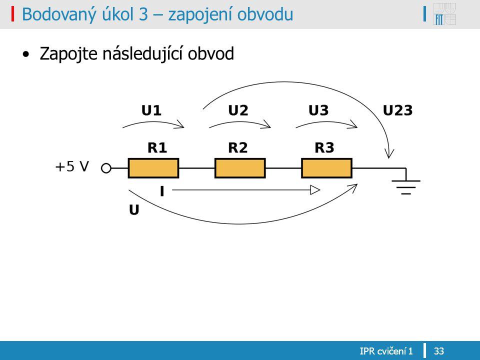 Bodovaný úkol 3 – zapojení obvodu Zapojte následující obvod IPR cvičení 133
