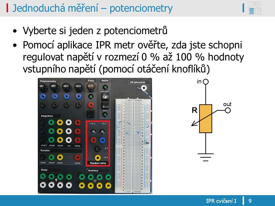 Jednoduchá měření – potenciometry Vyberte si jeden z potenciometrů Pomocí aplikace IPR metr ověřte, zda jste schopni regulovat napětí v rozmezí 0 % až 100 % hodnoty vstupního napětí (pomocí otáčení knoflíků) Řešení vstup potenciometru (modrá) – napájecí zdroj výstup potenciometru (černá) – AD převodník Zapnout IPR Metr, vyzkoušet regulaci IPR cvičení 110