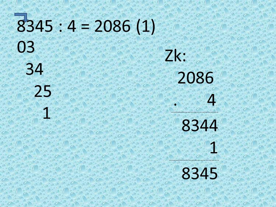 8345 : 4 = 2086 (1) 03 34 25 1 Zk: 2086.