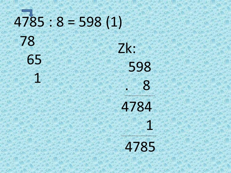 4785 : 8 = 598 (1) 78 65 1 Zk: 598.