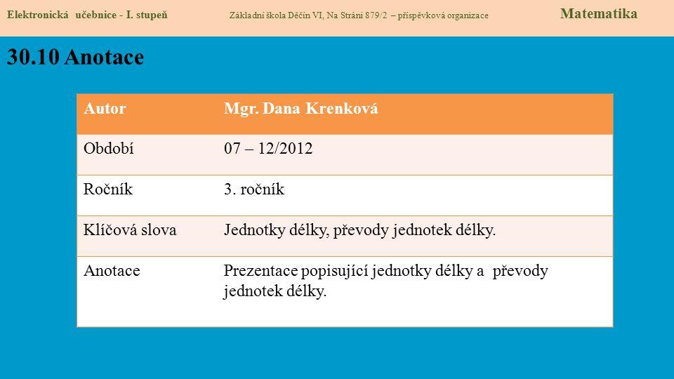 Elektronická učebnice - I. stupeň Základní škola Děčín VI, Na Stráni 879/2 – příspěvková organizace Matematika 30.10 Anotace AutorMgr. Dana Krenková O