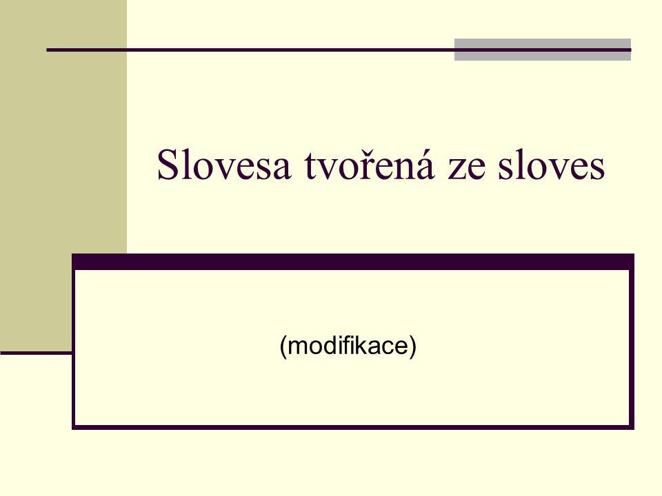 Slovesa tvořená ze sloves (modifikace)