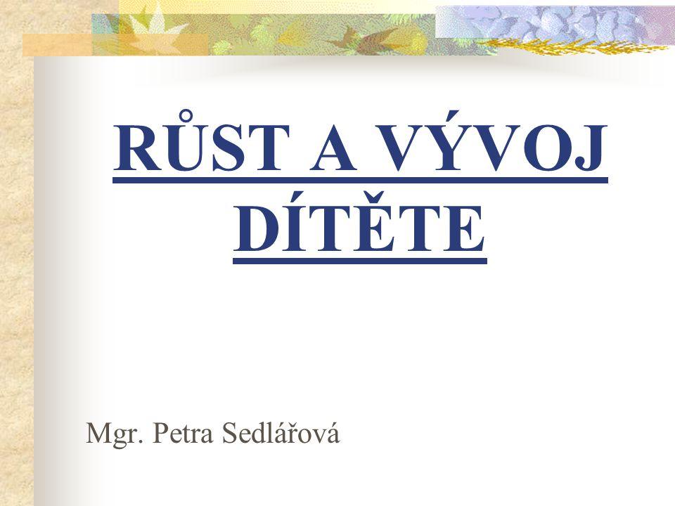 RŮST A VÝVOJ DÍTĚTE Mgr. Petra Sedlářová